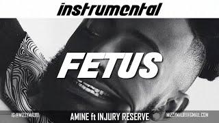 Amine ft. Injury Reserve - Fetus (INSTRUMENTAL) *reprod*