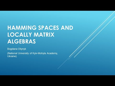 Bogdana Oliynyk, Hamming spaces and locally matrix algebras