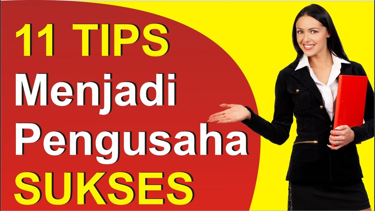 Cara Menjadi Pengusaha Sukses Dengan 11 Tips Menjadi Pengusaha Sukses Youtube