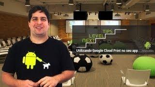 Next Level Tips: Utilizando Google Cloud Print no seu app (Portuguese)
