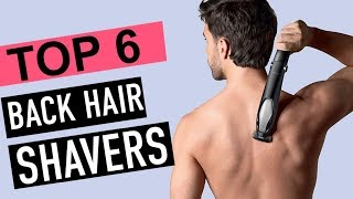 BEST 6: Back Hair Shavers 2018