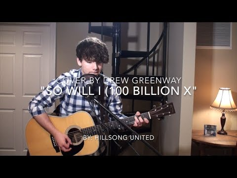 So Will I 100 Billion X - Hillsong United (Acoustic Cover by Drew Greenway) Chords in Description