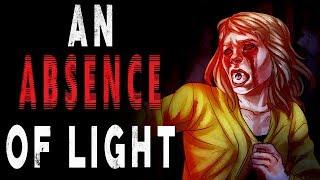 """An Absence of Light""   CreepyPasta Storytime"