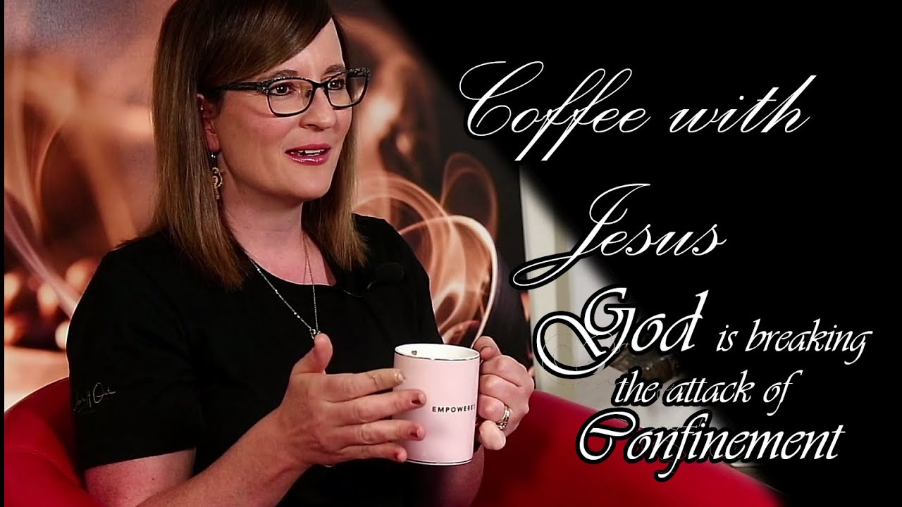Coffee With Jesus - God is Breaking the Attack of Confinement.