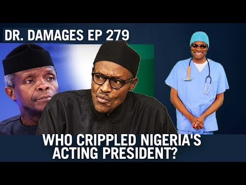 Dr. Damages Show Episode 279: Who Crippled Nigeria's Acting President?
