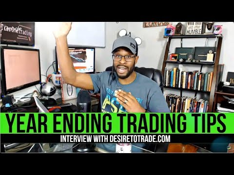 FOREX TRADING - Year Ending Tips - Interview  with Desire to Trade