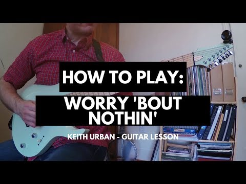 How To Play: Worry 'Bout Nothin' (Keith Urban) Guitar Lesson-TABS
