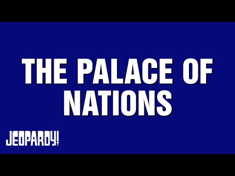 Special Clues from the Palace of Nations | Jeopardy!