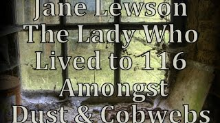 Lady Lewson - She Lived To 116 amongst Dust & Cobwebs