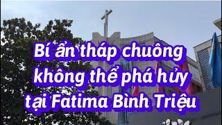 Bí Ẩn Tháp Chuông Không Thể Phá Hủy Tại Nhà Thờ Fatima Bình Triệu