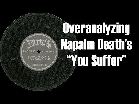 Overanalyzing Napalm Deaths You Suffer