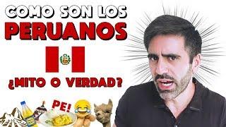COMO SON LOS PERUANOS: 30 MITOS DE PERÚ, COSTUMBRES PERUANAS, COMO HABLAN, PALABRAS Y COMIDAS