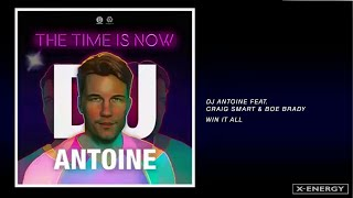 DJ Antoine Ft. Craig Smart & Boe Brady - Win It All (DJ Antoine vs Mad Mark 2k18 Mix)