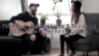Perfect - Ed Sheeran & Beyoncé (Joonatan & Therese cover)