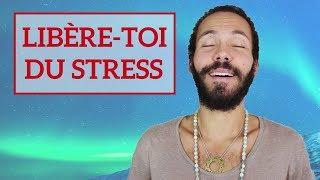 Comment se LIBÉRER du STRESS