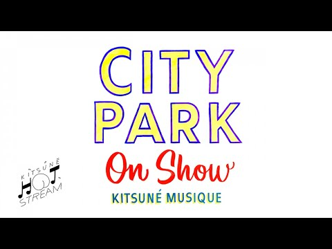 City Park - On Show | Kitsuné Hot Stream