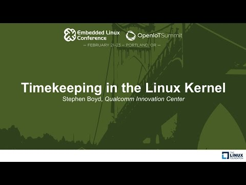 Timekeeping in the Linux Kernel - Stephen Boyd, Qualcomm Innovation Center