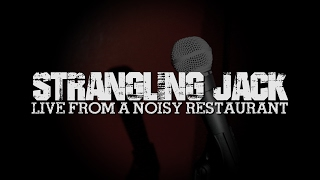 Stand Up Comedy - Strangling Jack: Live From a Noisy Restaurant