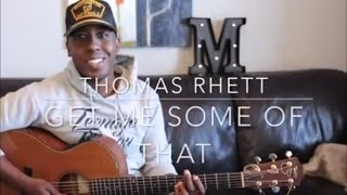 Thomas Rhett - Get Me Some of That (Michael Warren Cover)