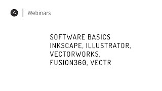 004 Software Basics | Inkscape, Illustrator, Vectorworks, Fusion360, Vectr