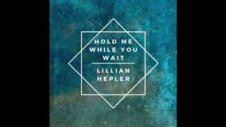 Lillian Hepler - Hold Me While You Wait