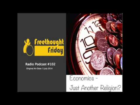 Freethought Friday Ep. 102 - Economics - Just Another Religion?