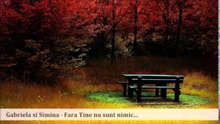 Gabriela si Simina - Fara Tine nu sunt...