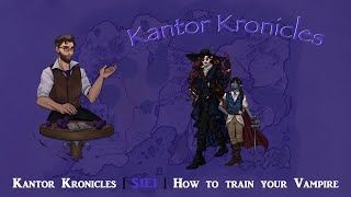 Kantor Kronicles | S1pr1 | How to train your Vampire!