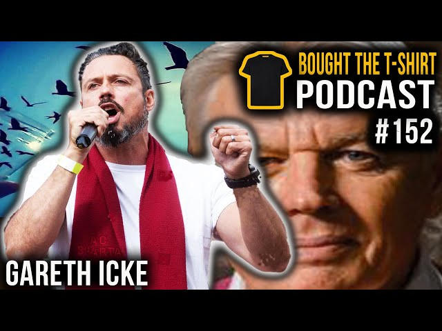 Gareth Icke | Clown World | Bought The T-Shirt Podcast #152