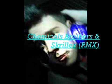 Chemicals Brothers & Skrillex (Rmx).