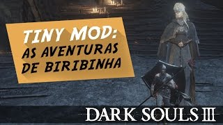 Dark Souls 3 MOD ► As Aventuras do Biribinha (Tiny Mode Mod)