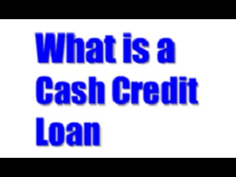 What is a Cash Credit Loan?