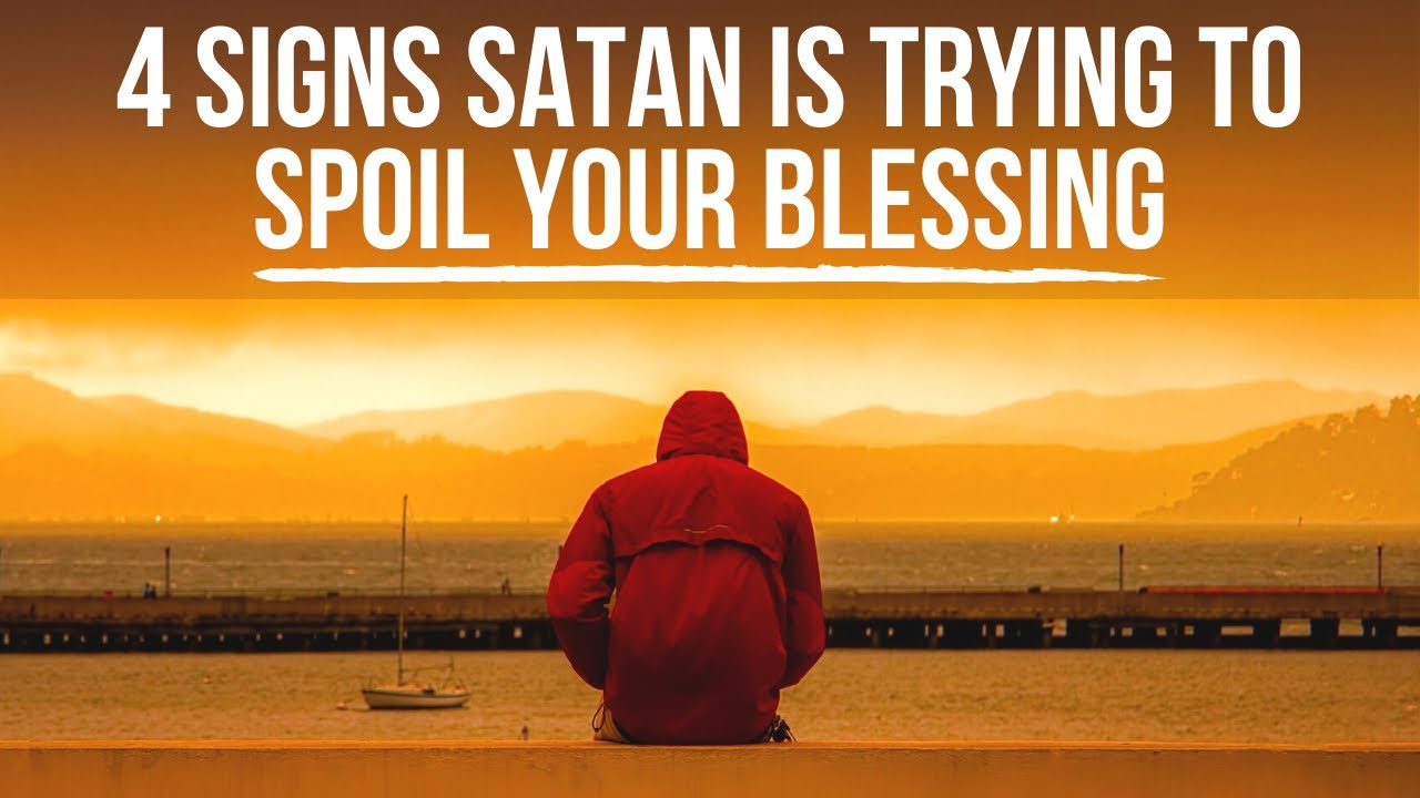 Satan Is Trying to Spoil Your Blessing If . . .