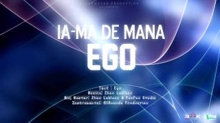 Ego - Ia-ma De Mana [Official HD]