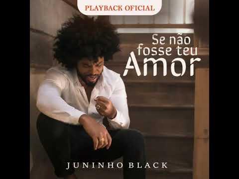 Se Não Fosse Teu Amor- Juninho Black (Play Back Oficial)
