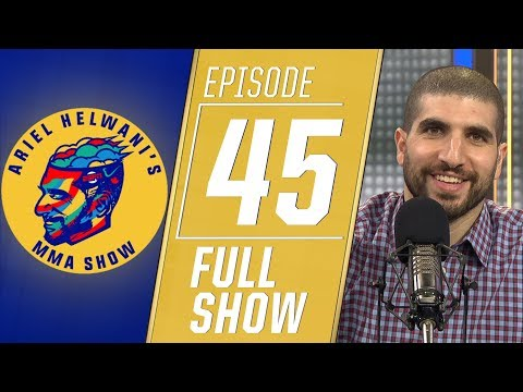 Ariel Helwani's MMA Show - Episode 45 (May 6, 2019)