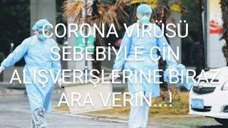 CORONA Virüsü Sebebiyle Çin'den Alışverişlere Biraz Ara Verin!