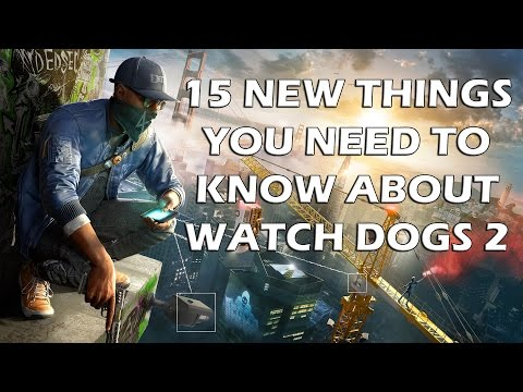 15 New Things You ABSOLUTELY Need To Know About Watch Dogs 2