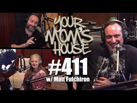 Your Mom's House Podcast - Ep. 411 w/ Matt Fulchiron