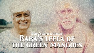 Baba's Leela Of The Green Mangoes | Sai Baba's Divine Leelas