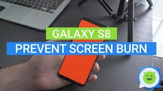 Galaxy S8: How to prevent screen burn in