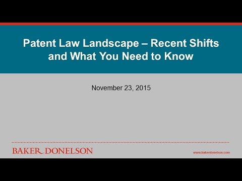 Patent Law Landscape – Recent Shifts and What You Need to Know