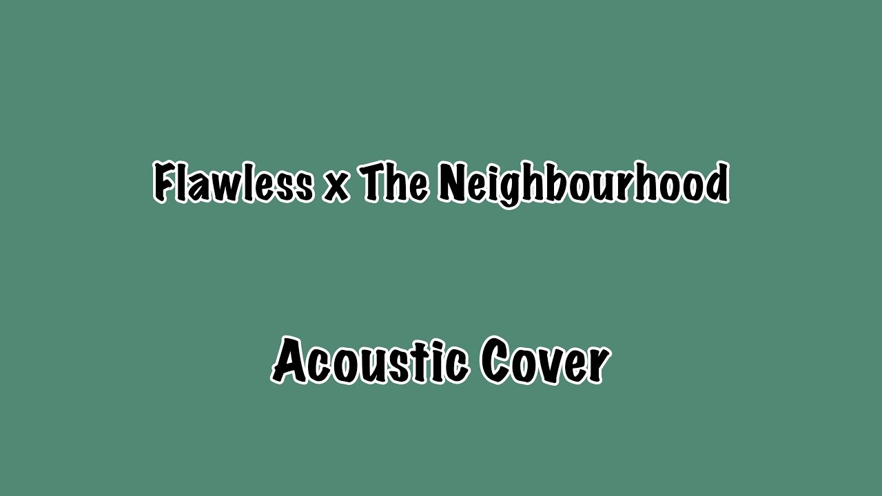 Flawless x The Neighborhood (Acoustic Cover) - YouTube
