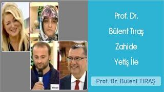 Prof. Dr. Bülent Tıraş Zahide Yetiş İle