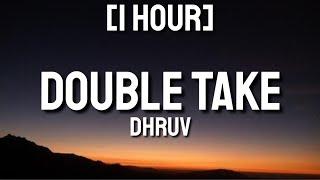 Dhruv - Double Take [1 HOUR] (Lyrics) | Tell me do you feel the love? [TikTok Song]