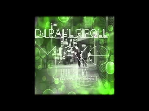 Mako vs DJ Paul Ripoll- Our Story ( Electro-House Remix)