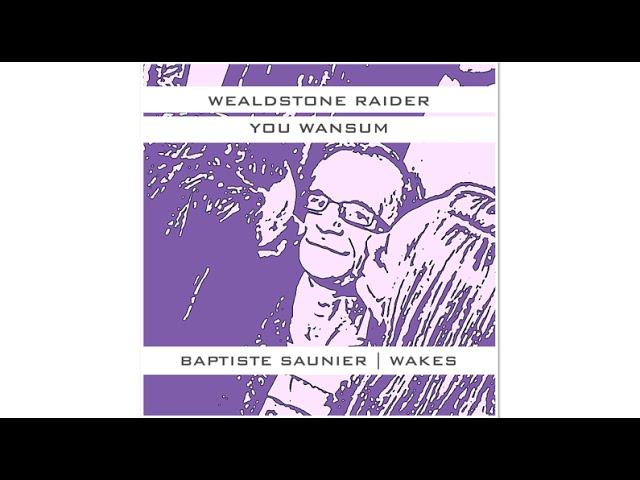 Wealdstone Raider - You Wansum - Baptiste Saunier & Wakes