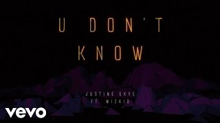 Justine Skye U Don 39 t Know Lyric Video