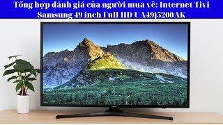 Đánh Giá Internet Tivi Samsung 49 Inch Model UA49J5200AKXXV