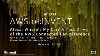 AWS re:Invent 2017: Alexa, Where's My Car? A Test Drive of the AWS Connected Car Ref (AMF302)